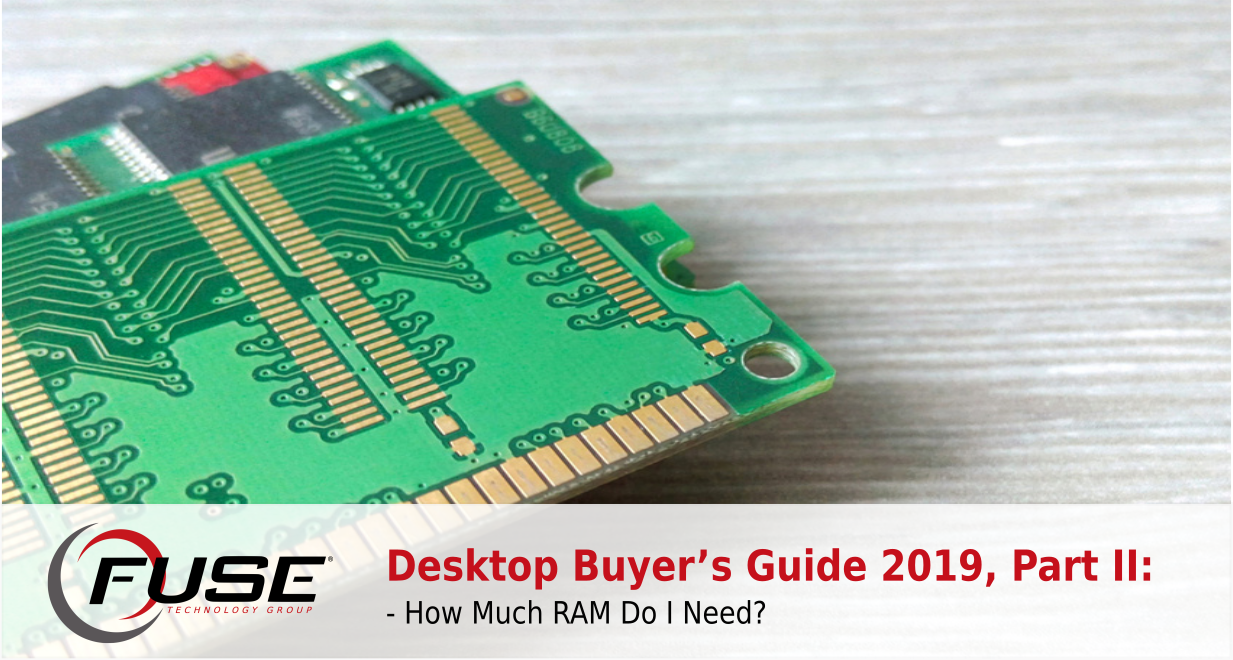 How Much Ram Do I Need >> Desktop Buyer S Guide 2019 Part Ii How Much Ram Do I Need